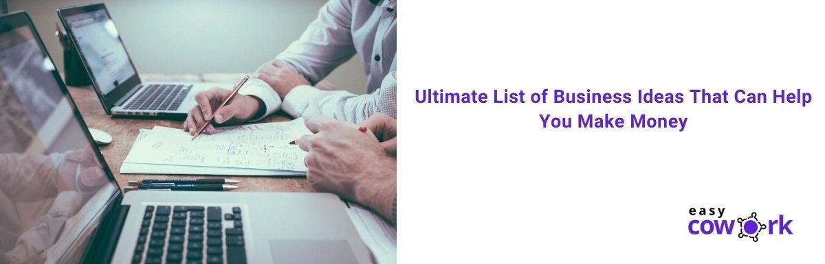 Ultimate List of Business Ideas That Can Help You Make Money [October 2021]