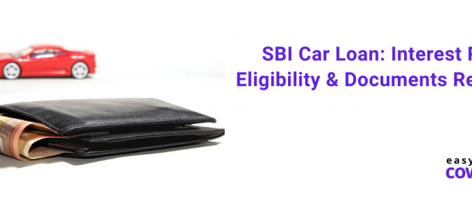 SBI Car Loan Interest Rate, Eligibility & Documents Required [2020 List]