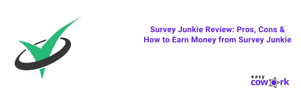 Survey Junkie Review Pros, Cons & How to Earn Money from Survey Junkie in 2020