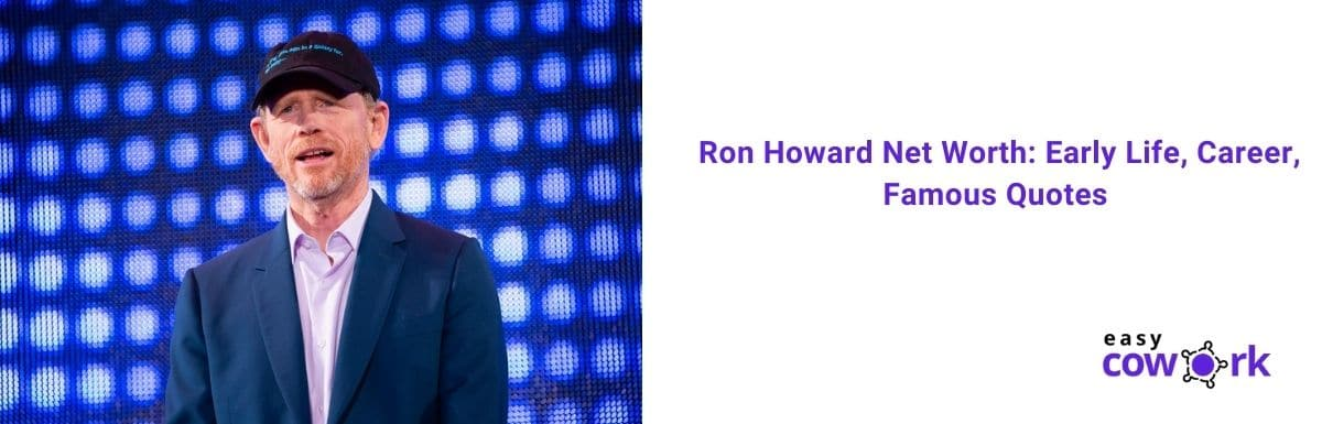 Ron Howard Net Worth Early Life, Career, Famous Quotes