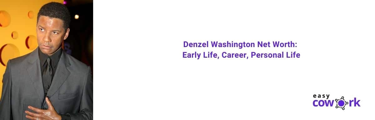 Denzel Washington Net Worth Early Life, Career, Personal Life