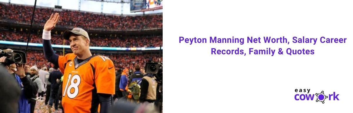 Peyton Manning Net Worth, Salary Career Records, Family & Quotes [2020]