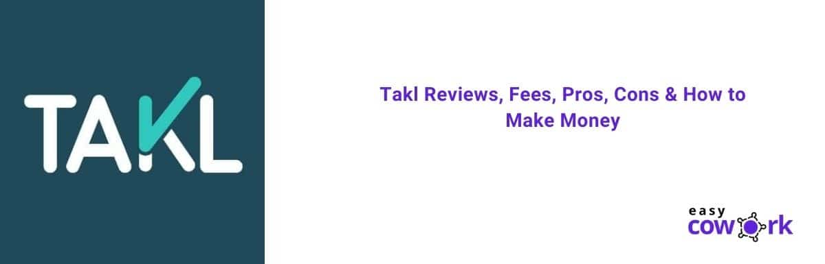 Takl Reviews, Fees, Pros, Cons & How to Make Money [2020]