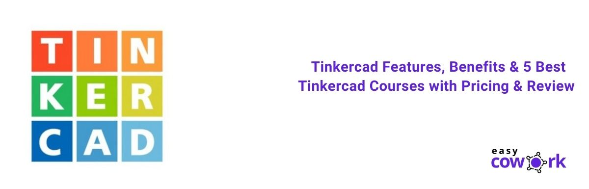 Tinkercad Features, Benefits & 5 Best Tinkercad Courses with Pricing & Review [2020]