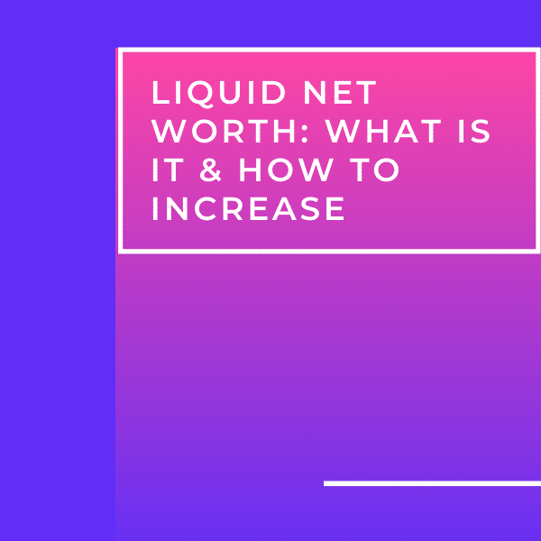 Liquid Net Worth What is It & How to Increase