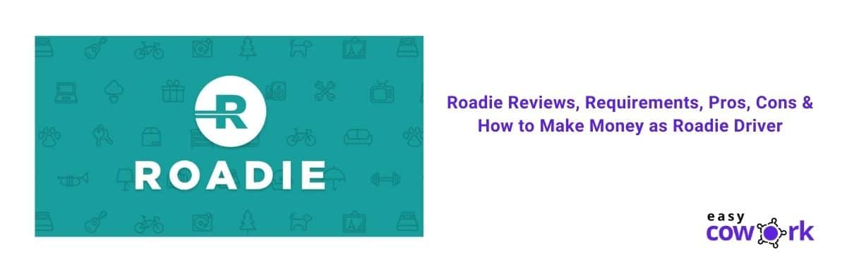 Roadie Reviews, Requirements, Pros, Cons & How to Make Money as Roadie Driver [2021]