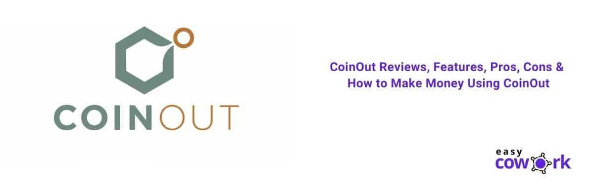 CoinOut Reviews, Features, Pros, Cons & How to Make Money Using CoinOut [2021]