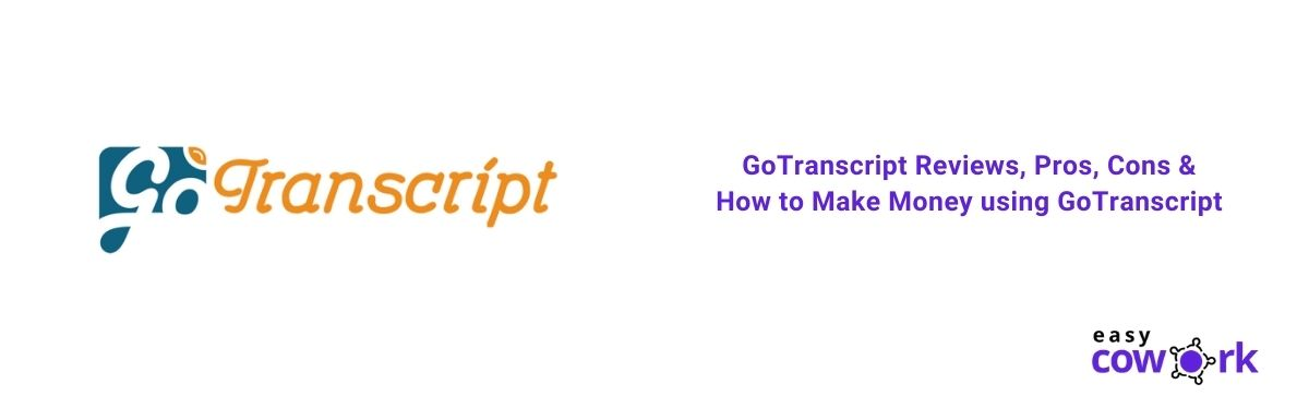 GoTranscript Reviews, Pros, Cons & How to Make Money using GoTranscript [2021]