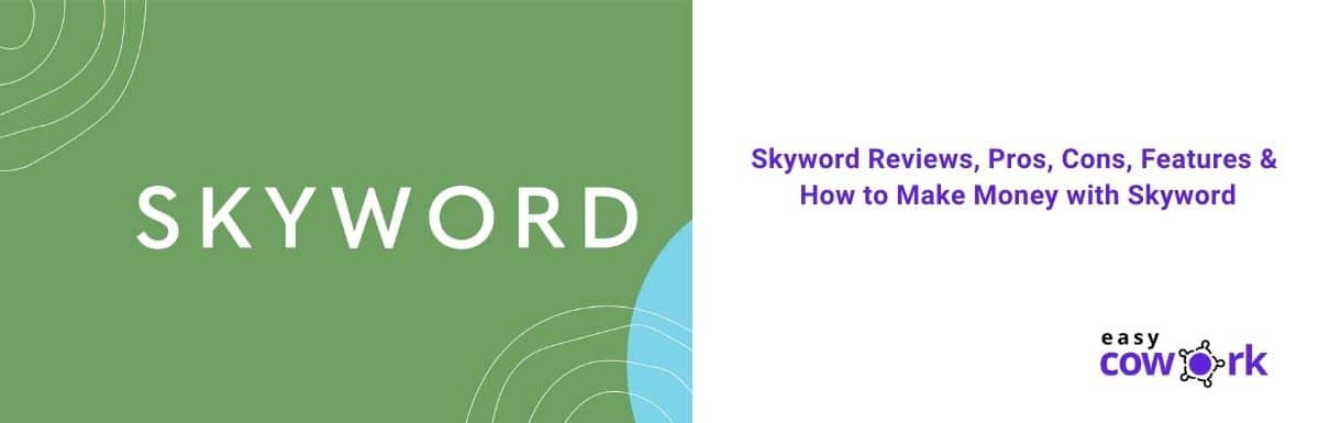 Skyword Reviews, Pros, Cons, Features & How to Make Money with Skyword [2021]