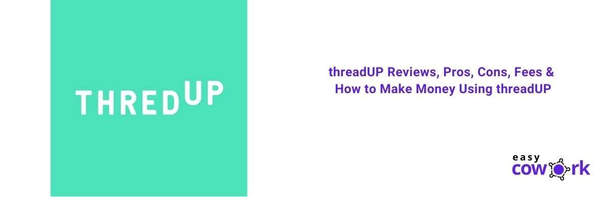 threadUP Reviews, Pros, Cons, Fees & How to Make Money Using threadUP [2021]