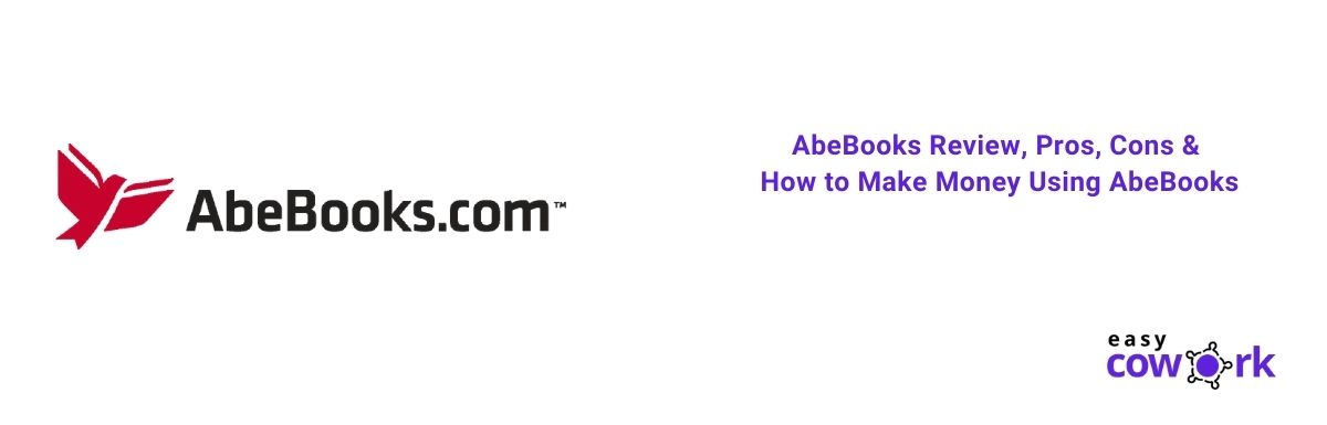 AbeBooks Review, Pros, Cons & How to Make Money Using AbeBooks [2021]