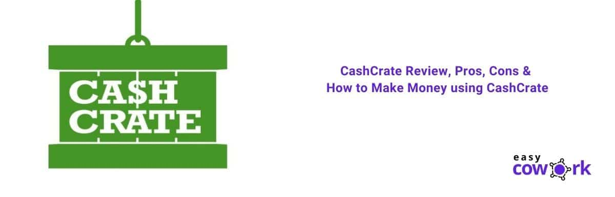 CashCrate Review, Pros, Cons & How to Make Money using CashCrate [2021]