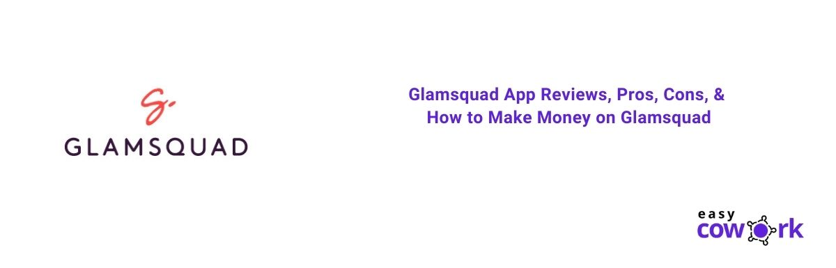 Glamsquad App Reviews, Pros, Cons, & How to Make Money on Glamsquad [2021]