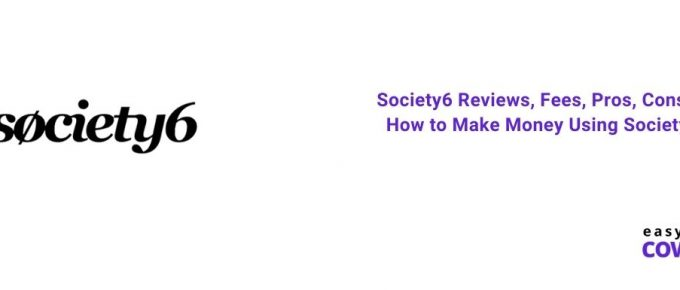 Society6 Reviews, Fees, Pros, Cons & How to Make Money Using Society6 [2021]