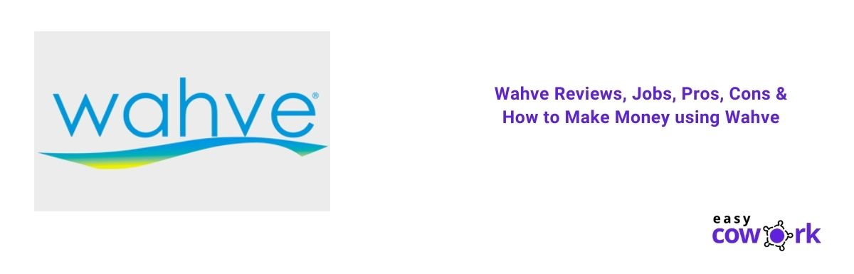 Wahve Reviews, Jobs, Pros, Cons & How to Make Money using Wahve [2021]