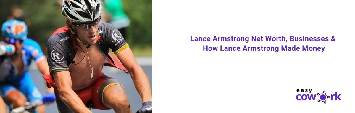 Lance Armstrong Net Worth, Businesses & How Lance Armstrong Made Money [2021]