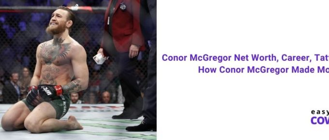 Conor McGregor Net Worth, Career, Tattoos, Wife & How Conor McGregor Made Money [2021]