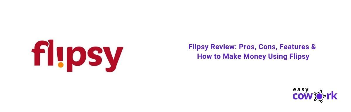 Flipsy Review Pros, Cons, Features & How to Make Money Using Flipsy [2021]