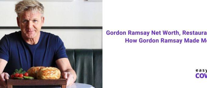 Gordon Ramsay Net Worth, Restaurants, Wife & How Gordon Ramsay Made Money [2021]