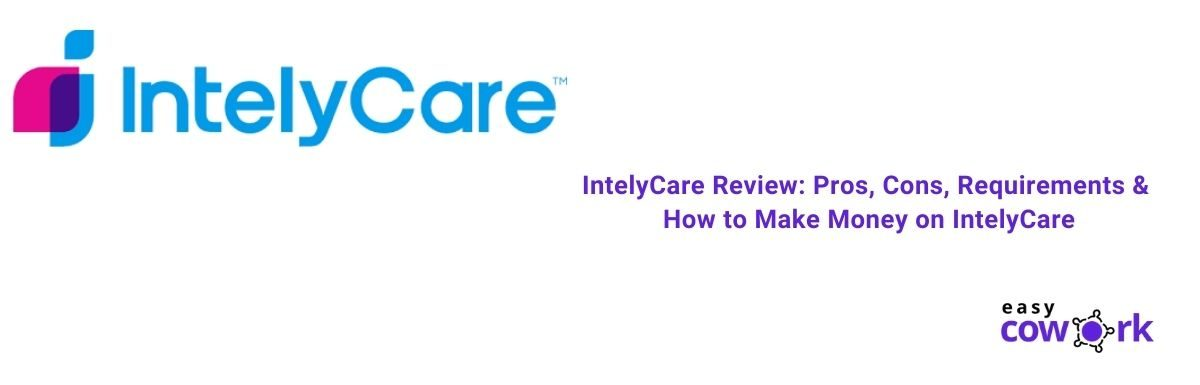 IntelyCare Review Pros, Cons, Requirements & How to Make Money on IntelyCare [2021]