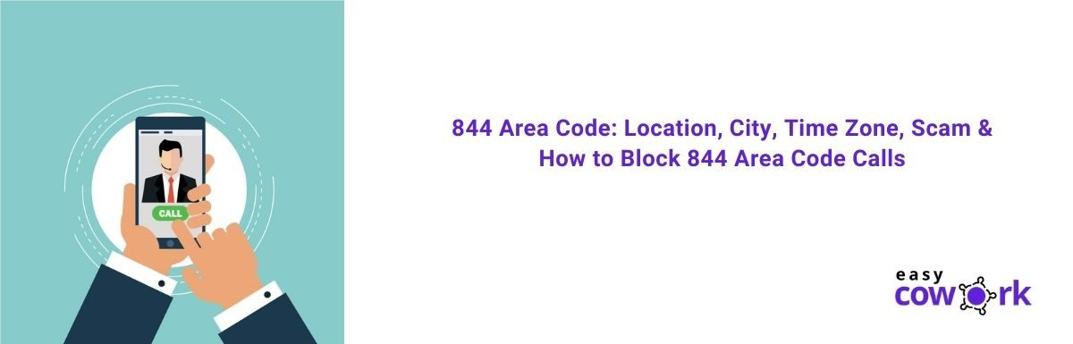 844 Area Code Location, City, Time Zone, Scam & How to Block 844 Area Code Calls [2021]