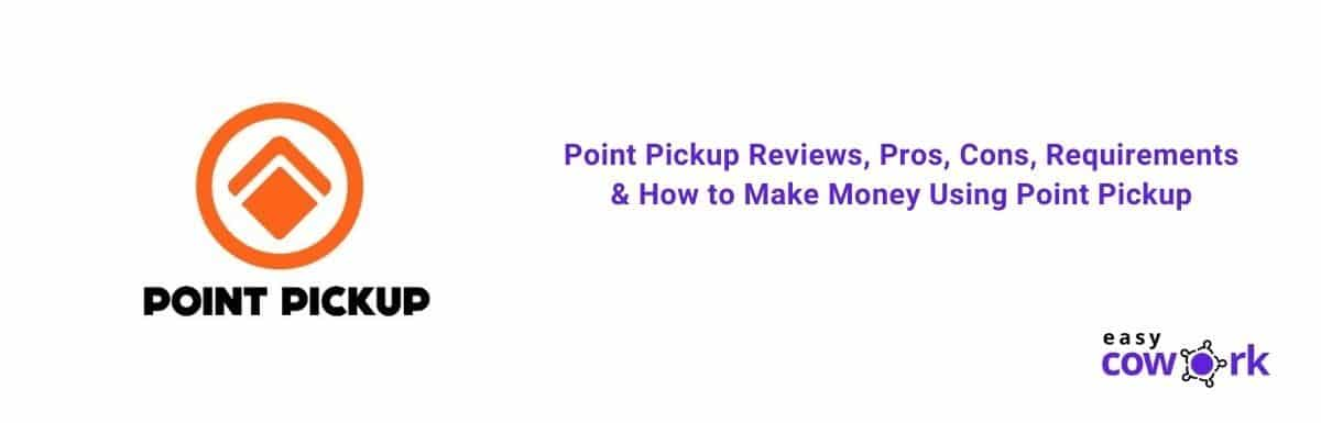 Point Pickup Reviews, Pros, Cons, Requirements & How to Make Money Using Point Pickup [2021]
