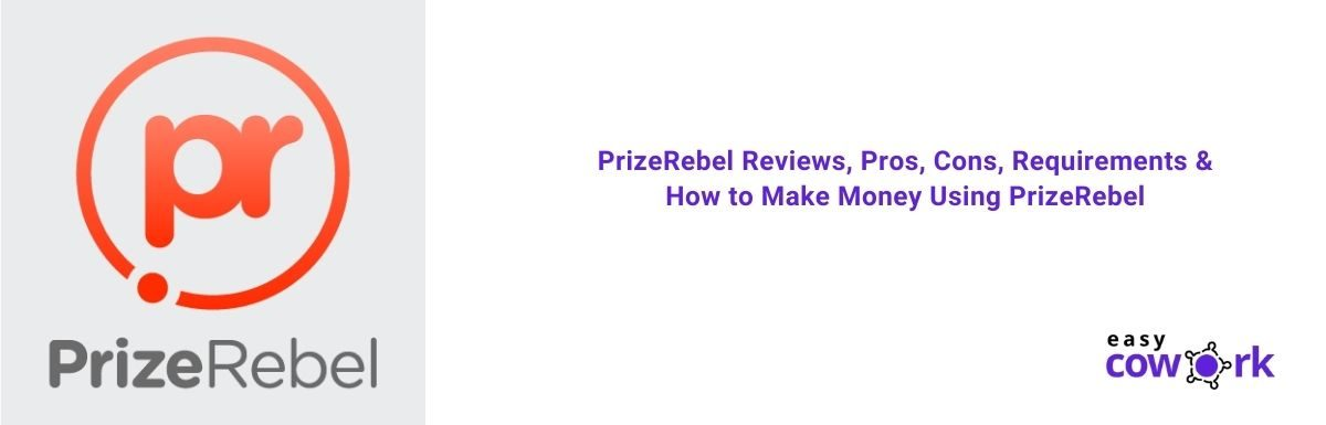 PrizeRebel Reviews, Pros, Cons, Requirements & How to Make Money Using PrizeRebel [2021]
