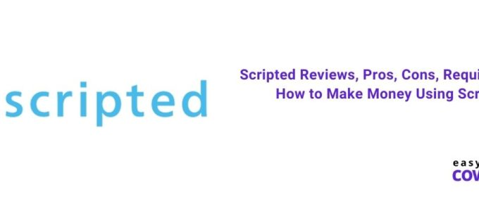 Scripted Reviews, Pros, Cons, Requirements & How to Make Money Using Scripted [2021]