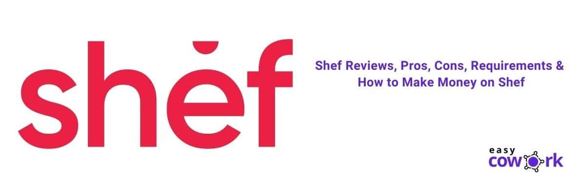 Shef Reviews, Pros, Cons, Requirements & How to Make Money on Shef [2021]