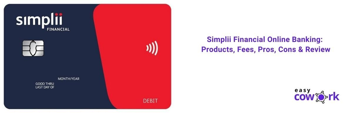 Simplii Financial Online Banking Products, Fees, Pros, Cons & Reveiw [2021]